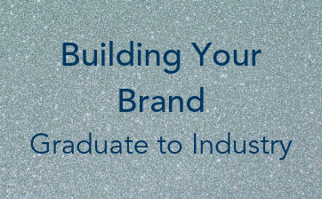 Building Your Brand Graduate to Industry