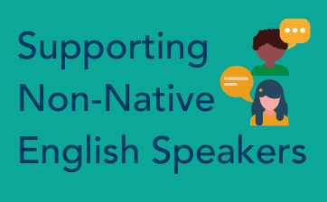 Supporting Non-Native English Speakers