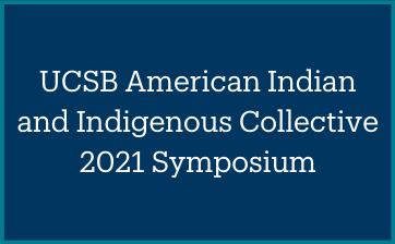 UCSB American Indian and Indigenous Collective 2021 Symposium Thumbnail
