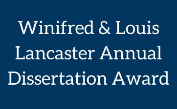 Winifred & Louis Lancaster Annual Dissertation Award